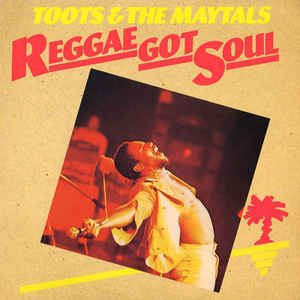 Toots & The Maytals<br>Reggae Got Soul